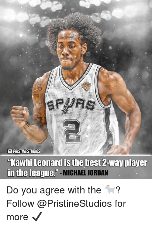 "Memes, Michael Jordan, and Kawhi Leonard: OPRISTINESTUDIOS  ""Kawhi Leonard is the best 2-way playe  TTİ IAİERLIIAL-MICHAEL JORDAN  in the league. Do you agree with the 🐐? ⠀ Follow @PristineStudios for more ✔️"