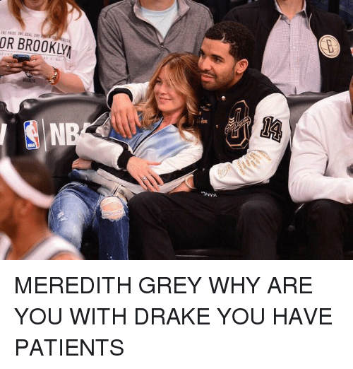 or brooklyn meredith grey why are you with drake you 962702 ✅ 25 best memes about meredith grey meredith grey memes,Meredith Meme Images