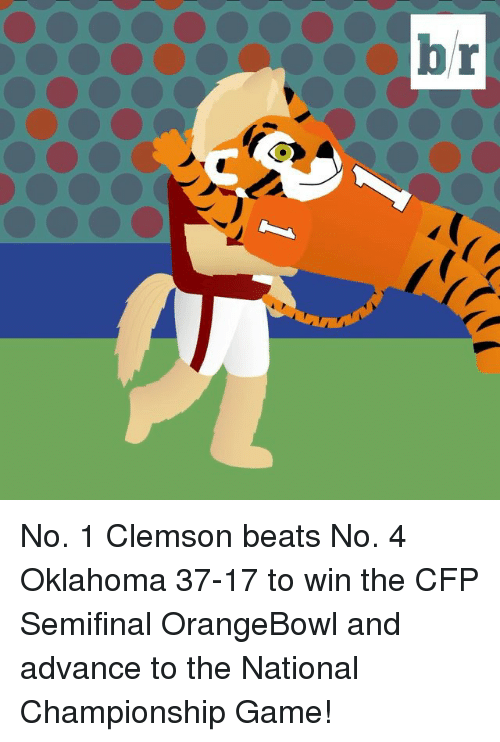 Sports, Beats, and Game: or No. 1 Clemson beats No. 4 Oklahoma 37-17 to win the CFP Semifinal OrangeBowl and advance to the National Championship Game!