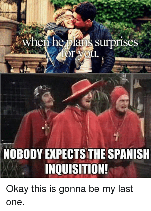 or you nobody expects the spanish inquisition okay this is 26770329 ✅ 25 best memes about no one expects the spanish inquisition,Spanish Inquisition Meme