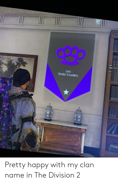 ORA Strdst Crusders Pretty Happy With My Clan Name in the Division 2