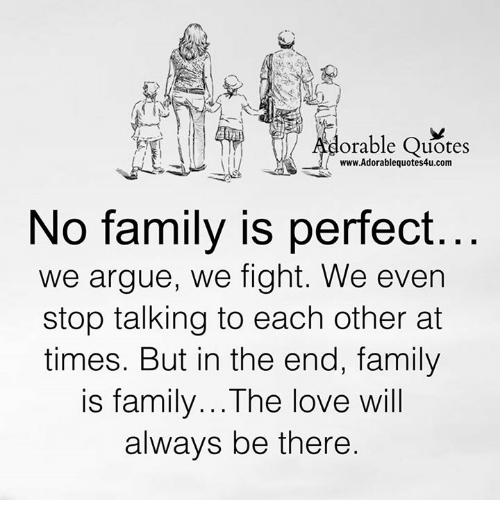 Orable Quotes Wwwadorablequotes4ucom No Family Is Perfect We Argue