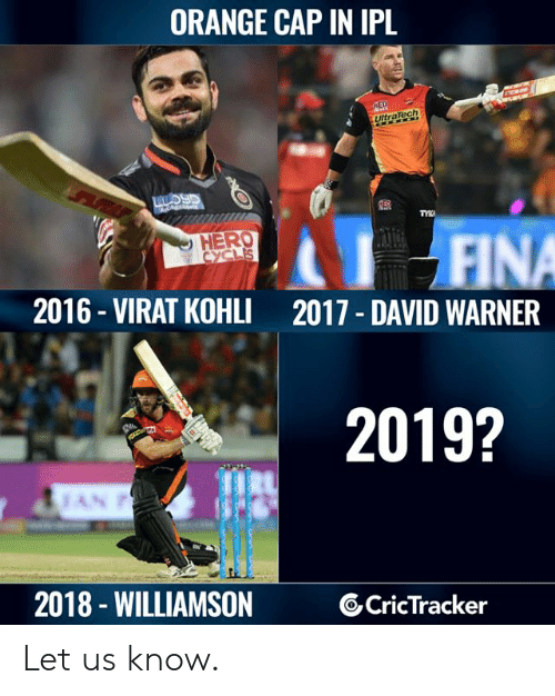 Memes, Orange, and 🤖: ORANGE CAP IN IPL  HERO  2016- VIRAT KOHLI 2017 DAVID WARNER  2019?  2018 - WILLIAMSON  6CricTracker Let us know.