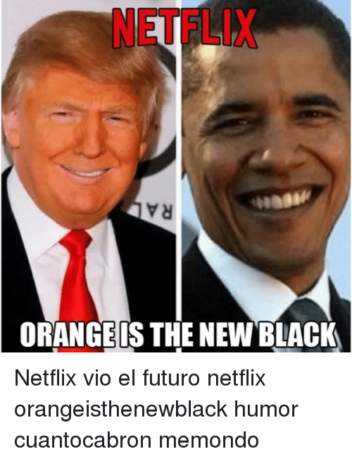 Netflix, Black, and Orange: (ORANGE IS THE NEW BLACK Netflix vio el futuro netflix orangeisthenewblack humor cuantocabron memondo