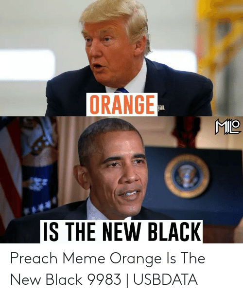 ORANGE IS THE NEW BLACK Preach Meme Orange Is the New Black 9983