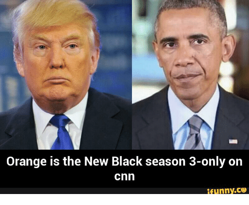 orange is the new black season 3 only on cnn ifunny co 14738375 ✅ 25 best memes about orange is the new black obama trump,Orange Is The New Black Meme Trump
