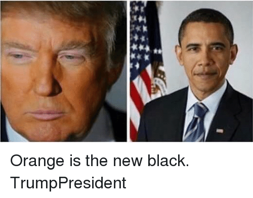 Funny, Black, and Blacked: Orange is the new black. TrumpPresident