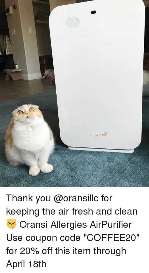 "Fresh, Memes, and Thank You: orans Thank you @oransillc for keeping the air fresh and clean😽 Oransi Allergies AirPurifier Use coupon code ""COFFEE20"" for 20% off this item through April 18th"