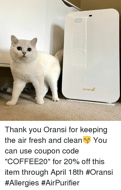 "Fresh, Memes, and Thank You: oransR Thank you Oransi for keeping the air fresh and clean😽 You can use coupon code ""COFFEE20"" for  20% off this item through April 18th  #Oransi #Allergies #AirPurifier"