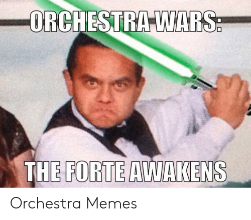 Orchestra Wars The Forte Awakens Orchestra Memes Meme On Me Me