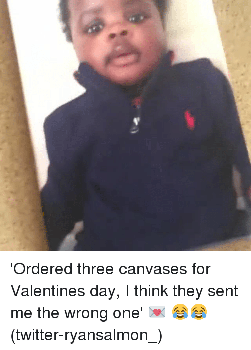 Memes, 🤖, and Three: 'Ordered three canvases for Valentines day, I think they sent me the wrong one' 💌 😂😂 (twitter-ryansalmon_)