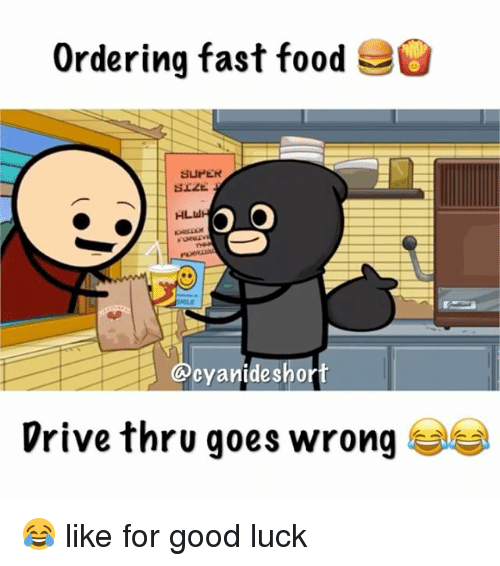 Fast Food, Food, and Memes: Ordering fast food  e  SUPER  HLul  cyanide shor  Drive thru goes wrong 😂 like for good luck