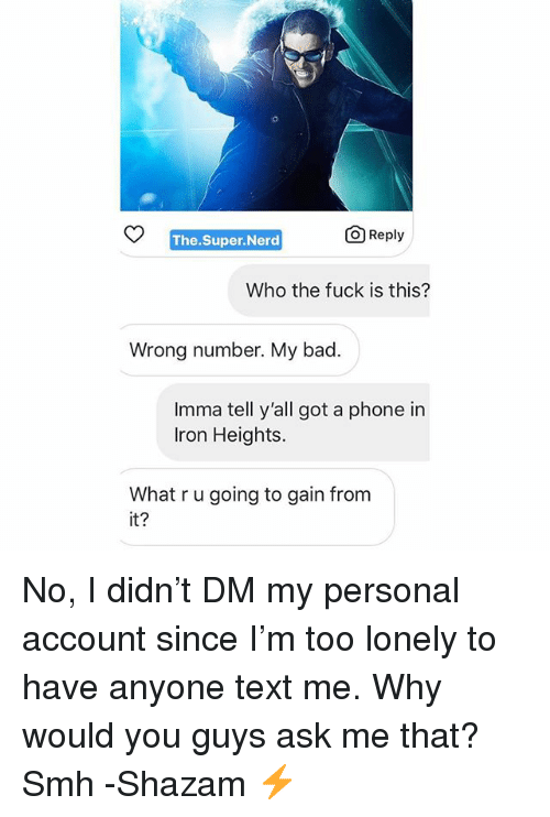 OReply TheSuperNerd Who the Fuck Is This? Wrong Number My