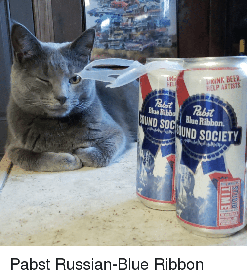 Beer, Blue, and Help: ORİ  HELI  UNİNK BEER.  HELP ARTISTS  UND SOG LOUND SOCIETY  abt  Blue Ribbon. Pabst Russian-Blue Ribbon