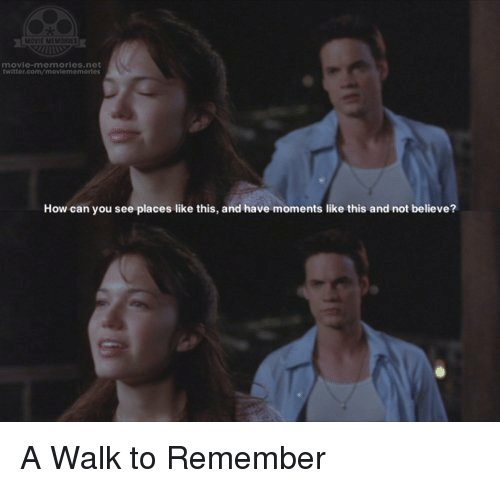 Memes, 🤖, and A Walk to Remember: ories net  How can you see places like this, and have moments like this and not believe? A Walk to Remember