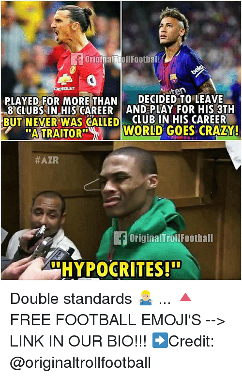 """Crazy, Football, and Memes: Origin:  00th  sten  PLAYED FOR MORE THANDECIDED TO LEAVE  8 CLUBS IN HIS CAREER AND PLAY FOR HIS 3TH  BUT NEVER WAS GALLEDCLUB IN HIS CAREER  ATRAITORWORID GOES CRAZY!  #AZR  OriginalTrollFootball  HYPOCRITES!'"""" Double standards 🤷🏼♂️ ... 🔺FREE FOOTBALL EMOJI'S --> LINK IN OUR BIO!!! ➡️Credit: @originaltrollfootball"""