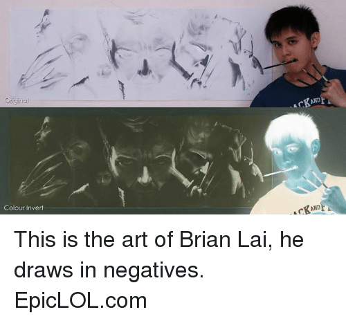Memes, 🤖, and Art: original  Colour Invert  CKAND  4 KAND  A This is the art of Brian Lai, he draws in negatives. EpicLOL.com