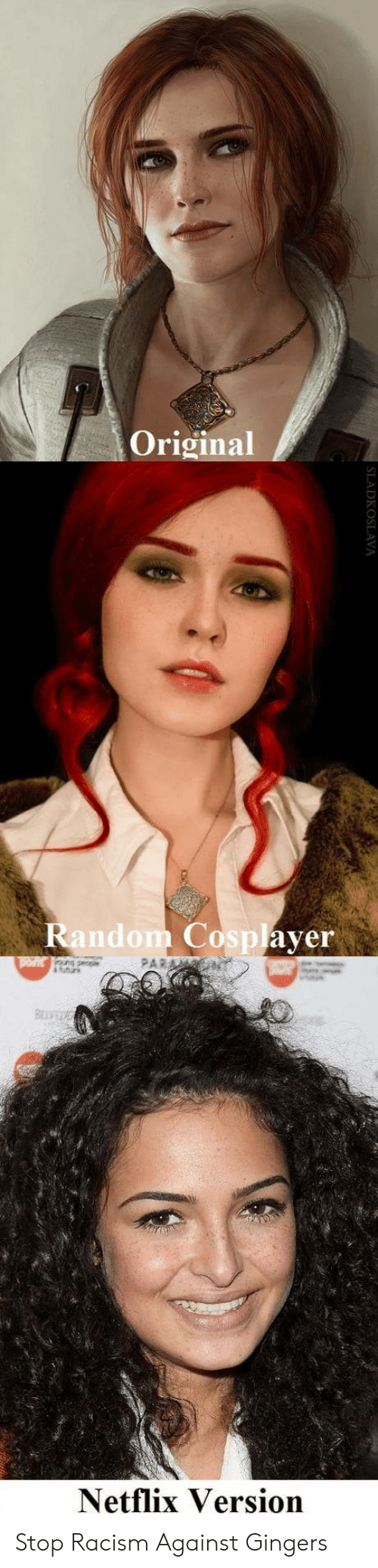 Netflix, Racism, and Random: Original  Random Cosplayer  Netflix Version Stop Racism Against Gingers