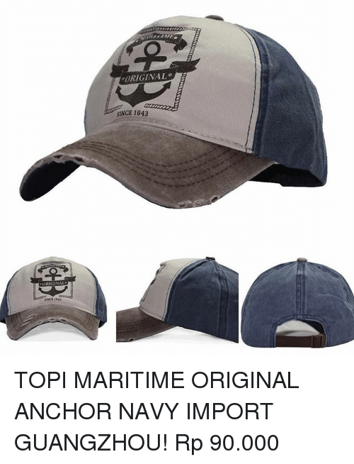 Memes, 🤖, and Guangzhou: ORIGINAL SINCE 1943 TOPI MARITIME ORIGINAL ANCHOR NAVY IMPORT