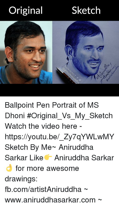Memes, Drawings, and fb.com: Original  Sketch Ballpoint Pen Portrait of MS Dhoni #Original_Vs_My_Sketch Watch the video here - https://youtu.be/_Zy7qYWLwMY Sketch By Me~ Aniruddha Sarkar Like👉 Aniruddha Sarkar 👌 for more awesome drawings: fb.com/artistAniruddha ~ www.aniruddhasarkar.com ~