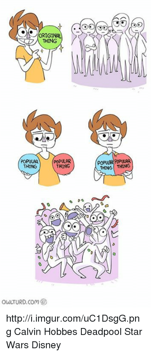 Disney, Star Wars, and Deadpool: ORIGINAL  THING  POPULAR  POPULAR  THING  THING  owLTURD com  POPULAR POPULAR  THING THING http://i.imgur.com/uC1DsgG.png  Calvin Hobbes Deadpool Star Wars Disney