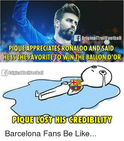 Barcelona, Be Like, and Memes: OriginalTrolIFootball  PIQUE APPRECIATES RONALDO AND SAID  HE IS THE FAVORITE TO WIN THEBALLOND OR  DIBILITY Barcelona Fans Be Like...