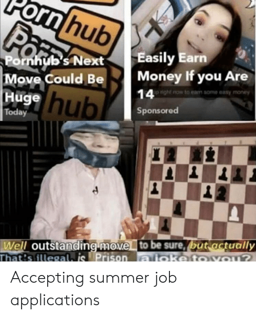 Money, Prison, and Summer: orn hub  Easily Earn  Money If you Are  Pornhub's Next  Move Could Be  Ruge hub  14 Hight now to eam some easy money  Sponsored  Today  Well outstanding move to be sure, but actually  That's illegal. is Prison aioketovou? Accepting summer job applications