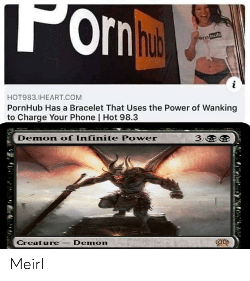 Phone, Pornhub, and Power: 'orn hut  ern hub  i  HOT983.IHEART.COM  PornHub Has a Bracelet That Uses the Power of Wanking  to Charge Your Phone | Hot 98.3  3  Demon of Infinite Power  Creature-Demon Meirl