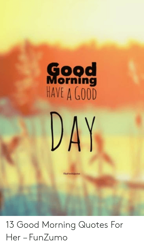Orning HAVE a GOOD DA 13 Good Morning Quotes for Her ...