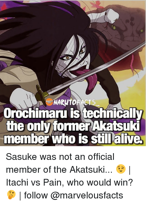 Alive, Memes, and Orochimaru: Orochimaru is technically  the only former Akatsuki  member who is still alive. Sasuke was not an official member of the Akatsuki... 😉 | Itachi vs Pain, who would win? 🤔 | follow @marvelousfacts