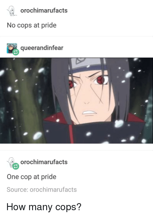 Tumblr, How, and Cops: orochimarufacts  No cops at pride  queerandinfear  orochimarufacts  One cop at pride  Source: orochimarufacts
