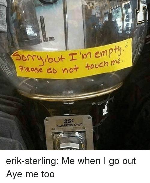 Target, Tumblr, and Blog: orr  e do not touch me  25%  QUARTERS ONLY erik-sterling:  Me when I go out  Aye me too