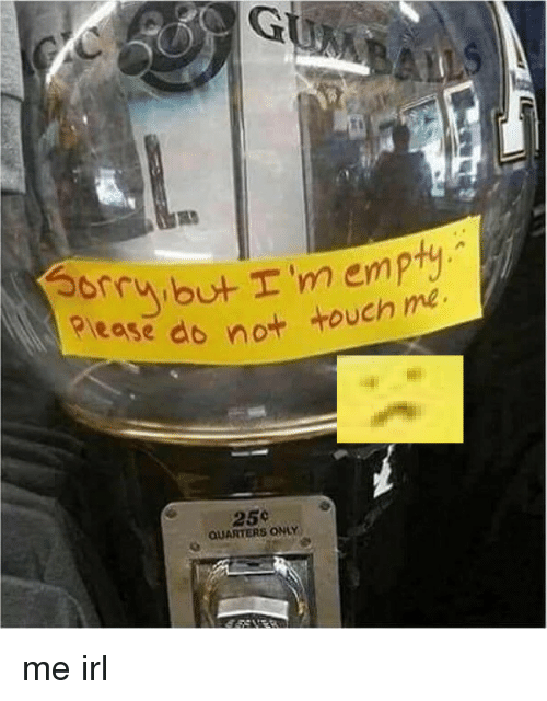 Irl, Me IRL, and Please: orribu T'm empty  Please do no  ouch me  25%  QUARTERS ONLY me irl