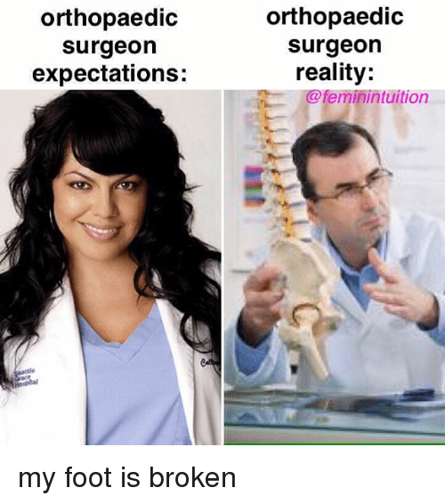 orthopaedic surgeon expectations orthopaedic surgeon reality i feminintuition my foot is 17520403 orthopaedic surgeon expectations orthopaedic surgeon reality i