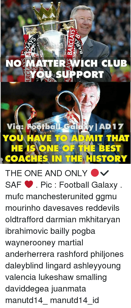 Memes, History, and Martial: OS  NO MATTER WICH CLUB  YOUR SUPPORT  YOU HAVE TO AD MIT THAT  HE IS ONE OF THE BEST  COACHES IN THE HISTORY THE ONE AND ONLY 🔴✔ SAF ❤ . Pic : Football Galaxy . mufc manchesterunited ggmu mourinho davesaves reddevils oldtrafford darmian mkhitaryan ibrahimovic bailly pogba waynerooney martial anderherrera rashford philjones daleyblind lingard ashleyyoung valencia lukeshaw smalling daviddegea juanmata manutd14_ manutd14_id