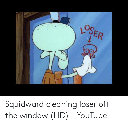 OSER Squidward Cleaning Loser Off the Window HD - YouTube ...