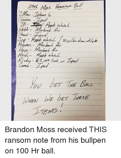 Mlb, Brandon Moss, and Balling: OSS Hommerun  ne  Chick  Canto  WHEN  TEMS. Brandon Moss received THIS ransom note from his bullpen on 100 Hr ball.