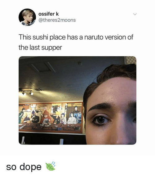 Dope, Naruto, and The Last Supper: ossifer k  @theres2moons  This sushi place has a naruto version of  the last supper so dope 🍃