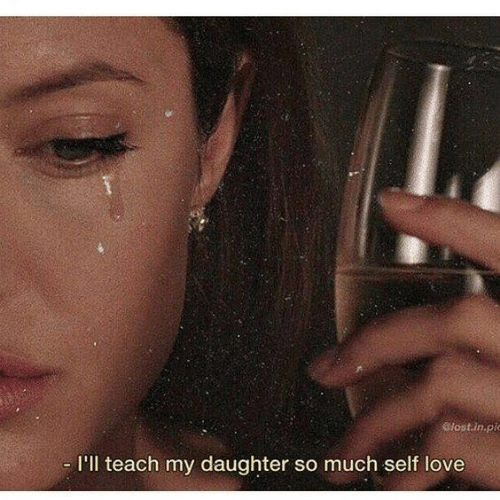 Love, Daughter, and Self Love: ost.in.pi  I'll teach my daughter so much self love