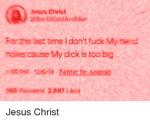 Jesus, Twitter, and Dick: osus Christ  asinDiGodAndMan  Far the last time I don't fuck My hend  noles cause My dick is too big  1zna Twitter fot Anersis  6s 2,897 Likes