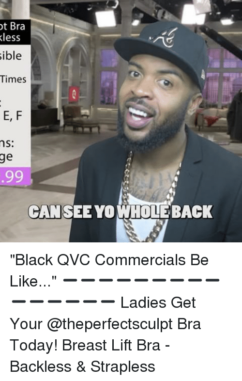 "Be Like, Memes, and Yo: ot Bra  less  sible  Times  E, F  ns:  ge  99  CAN SEE YO WHOLEBACK ""Black QVC Commercials Be Like..."" ➖➖➖➖➖➖➖➖➖➖➖➖➖➖➖ Ladies Get Your @theperfectsculpt Bra Today! Breast Lift Bra - Backless & Strapless"