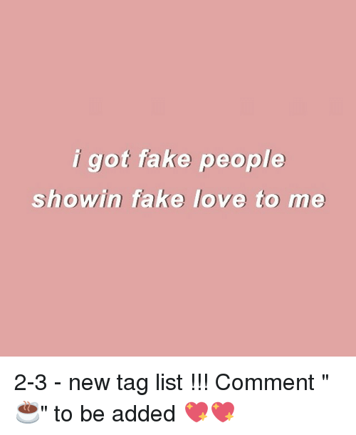 Ot Fake People Showin Fake Love To Me 2 3 New Tag List Comment