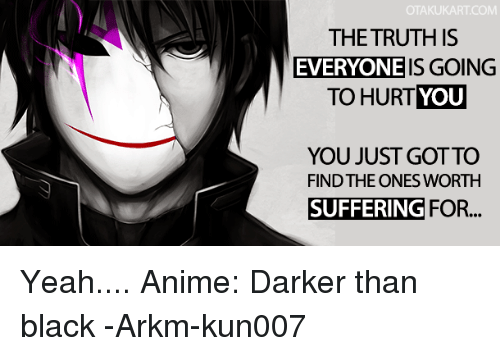 Otakukart Com The Truth Is Everyone Is Going To Hurt You You Just