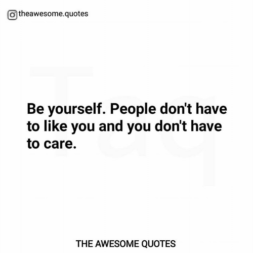 Otheawesomequotes Be Yourself People Dont Have To Like You And You