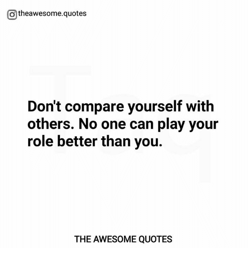 Otheawesomequotes Dont Compare Yourself With Others No One Can Play