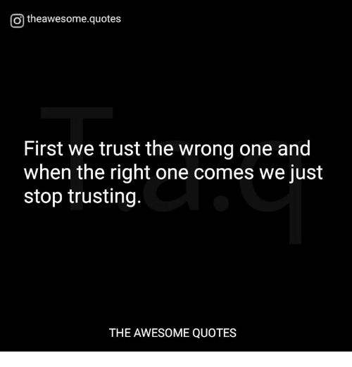 Otheawesomequotes First We Trust The Wrong One And When The Right