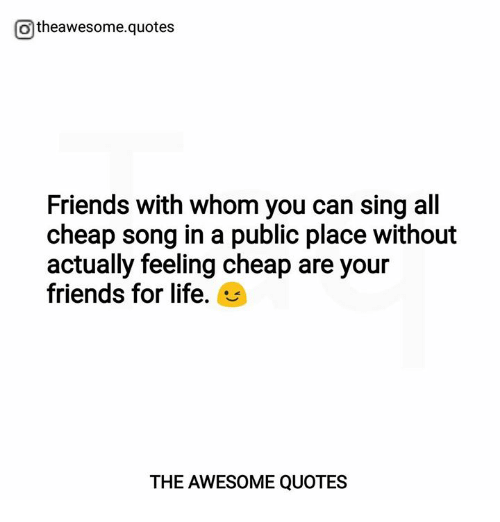 Otheawesomequotes Friends With Whom You Can Sing All Cheap ...