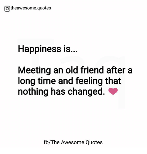 Otheawesomequotes Happiness Is Meeting An Old Friend After A Long