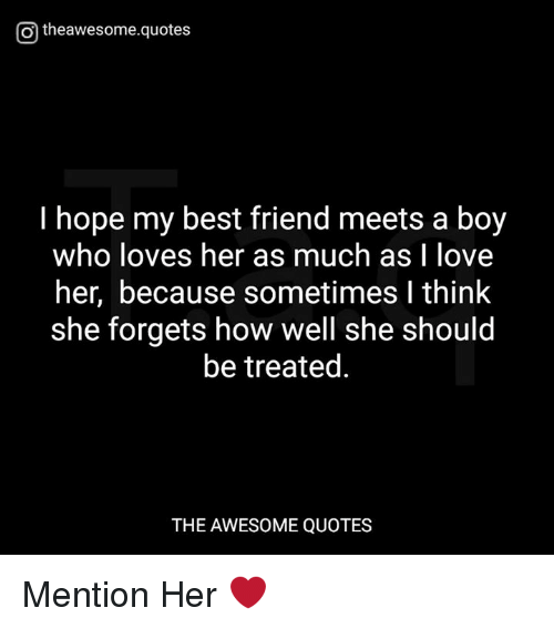 Otheawesomequotes I Hope My Best Friend Meets A Boy Who Loves Her As