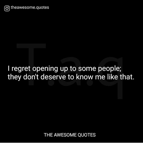 Otheawesomequotes I Regret Opening Up To Some People They Dont